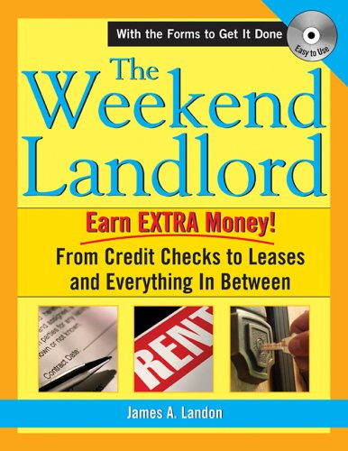 The Weekend Landlord: From Credit Checks and Leases to Necessary Repairs and Getting Paid! - James A. Landon