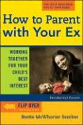 How to Parent with Your Ex: Working Together for Your Childs Best Interest - Sember, Brette McWhorter; McWhorter Sember, Brette