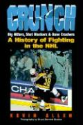 Crunch: Big Hitters, Shot Blockers, & Bone Crushers: A History of the NHL's Fighting Tradition