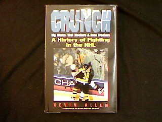 Crunch. Big Hitters, Shot Blockers & Bone Crushers. A History of Fighting in the NHL. - Allen, Kevin