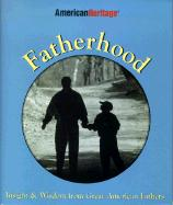 Fatherhood: Insight and Wisdom from Great American Fathers