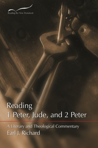 Reading 1 Peter, Jude, and 2 Peter: A Literary and Theological Commentary (Reading the New Testament) (Volume 12) - Earl J. Richard