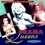 Drama Queens: Wild Women of the Silver Screen