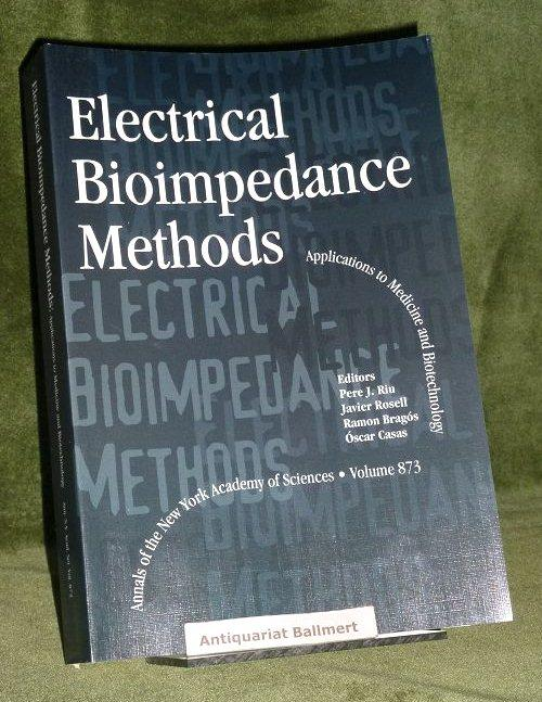 Electrical Bioimpedance Methods - Applications to Medicine and Biotechnology (Annals of the New York Academy of Sciences Volume 873). - Riu, Pere J. / Javier Rosell / Ramon Bragos / Oscar Casas