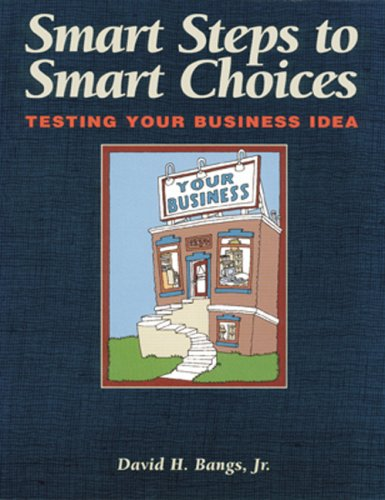 Smart Steps to Smart Choices: Testing Your Business Idea - Andy Bangs