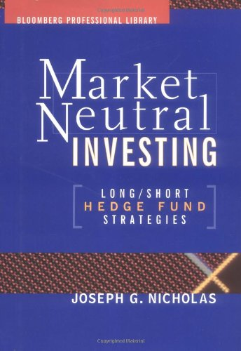 Market-Neutral Investing: Long/Short Hedge Fund Strategies - Joseph G. Nicholas
