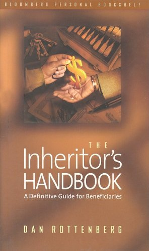 The Inheritor's Handbook: A Definitive Guide for Beneficiaries (Bloomberg Personal Bookshelf (Hardcover)) - Dan Rottenberg