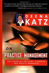 Deena Katz on Practice Management: For Financial Advisers, Planners, and Wealth Managers