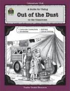 A Guide for Using Out of the Dust in the Classroom - Teacher Created Materials Inc; Clark, Sarah