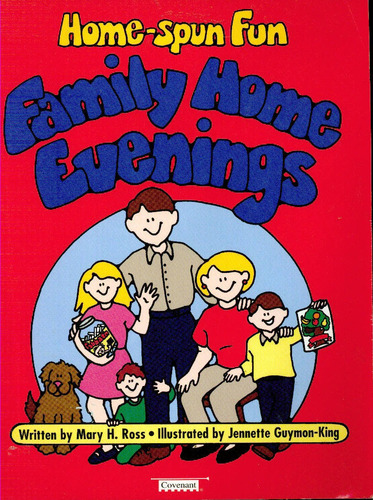 Home-spun fun: Family home evenings : gospel basics : lessons and activities for all ages with memorable thought treats - Mary H Ross