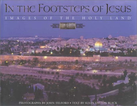 In the Footsteps of Jesus: Images of the Holy Land - Susan Easton Black