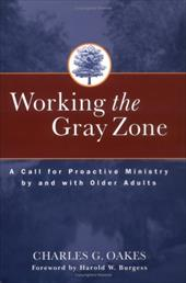 Working the Gray Zone: A Call for Proactive Ministry by and with Older Adults