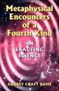 Metaphysical Encounters of a Fourth Kind: An Exacting Science