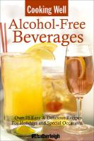 Alcohol-Free Beverages: Over 150 Easy & Delicious All-Occasion Drink Recipes