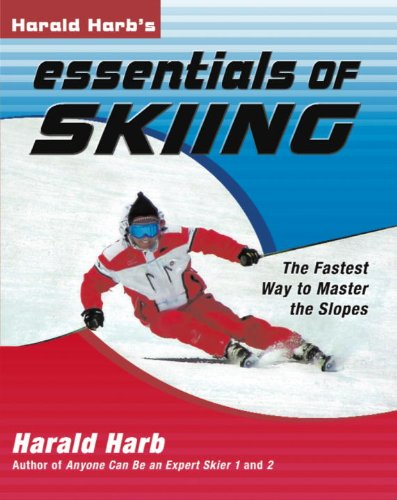 Harald Harb's Essentials of Skiing: The Fastest Way to Master the Slopes - Harald Harb