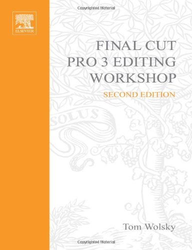 Final Cut Pro 3 Editing Workshop (2nd Edition) - Tom Wolsky