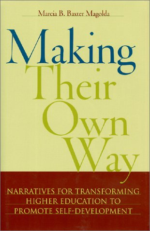 Making Their Own Way: Narratives for Transforming Higher Education to Promote Self-Development - Marcia B. Baxter Magolda