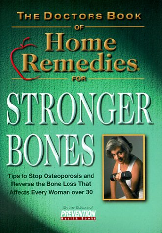 The Doctor's Book of Home Remedies for Stronger Bones: Tips to Stop and Reverse the Loss that Affects Every Woman Over 30 (Doctors Books S.) - Prevention Health Books; THE EDITORS OF PREVENTION HEALTH BOOKS