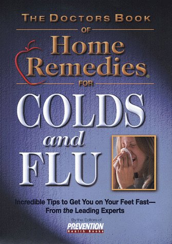 The Doctors Book of Home Remedies for Colds and Flu - Prevention Health Books; THE EDITORS OF PREVENTION HEALTH BOOKS