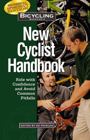 Bicycling Magazine's New Cyclist Handbook: Ride with Confidence and Avoid Common Pitfalls - Ed Pavelka