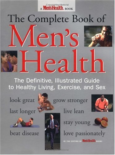 The Complete Book of Men's Health: The Definitive, Illustrated Guide to Healthy Living, Exercise, and Sex - The Editors of Men's Health