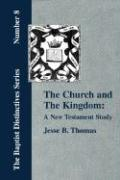 The Church and the Kingdom: A New Testament Study. - Thomas, Jesse B.