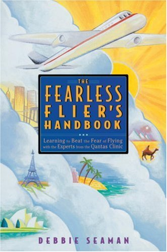 The Fearless Flier's Handbook: The Internationally Recognized Method for Overcoming the Fear of Flying - Debbie Seaman