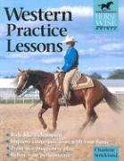 Western Practice Lessons (Horse-Wise Guide): Ride Like a Champion, Train in a Progressive Plan, Improve Communication with Your Horse, Refine Your Per