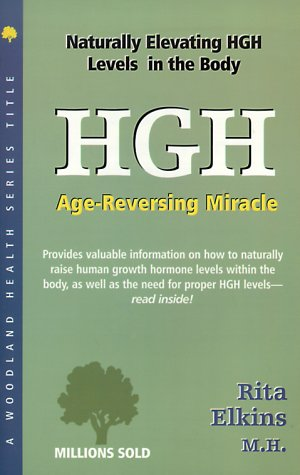 HGH (Human Growth Hormone): Age-Reversing Miracle (Woodland Health) - Rita Elkins MH