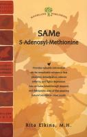 SAMe (S-Adenosyl-Methionine): The Remarkable Substance That Promotes Detoxification, Relieves Arthritis, and Fights Depression