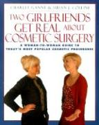 Two Girlfriends Get Real about: A Woman-To-Woman Guide to Today's Most Popular Cosmetic Procedures