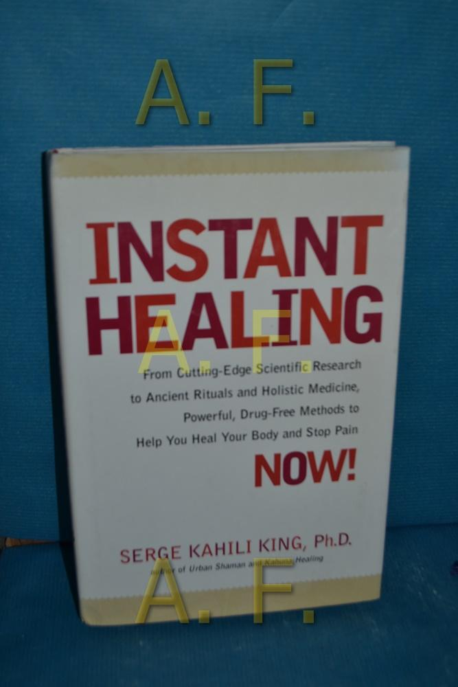 Instant Healing: Mastering the Way of the Hawaiian Shaman Using Words, Images, Touch, and Energy - King, Serge Kahili