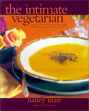 Intimate Vegetarian: Practical Cooking for Singles and Couples - Nancy Mair