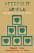 Keeping It Simple: Helping Alcoholics Achieve Sobriety (2nd Edition) - Hickle, Robert C.