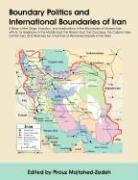 Boundary Politics and International Boundaries of Iran: A Study of the Origin, Evolution, and Implications of the Boundaries of Modern Iran with Its 1