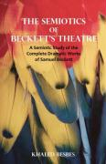 The Semiotics of Beckett's Theatre: A Semiotic Study of the Complete Dramatic Works of Samuel Beckett