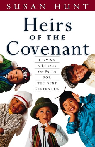 Heirs of the Covenant: Leaving a Legacy of Faith for the Next Generation - Susan Hunt
