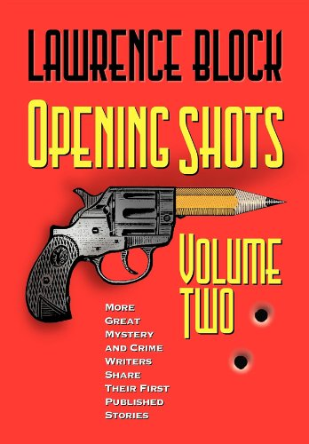 Opening Shots - Vol II: More Great Mystery and Crime Writers Share Their First Published Stories - Lawrence Block