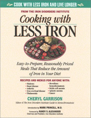 Cooking With Less Iron: Easy-To-Prepare, Reasonably Priced Meals That Reduce the Amount of Iron in Your Diet - Richard A. Passwater