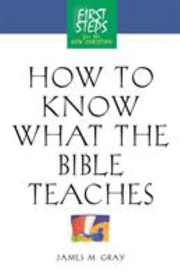 How to Know What the Bible Teaches - Gray, James
