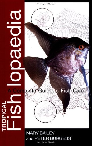 Tropical Fishlopaedia: A Complete Guide to Fish Care - Mary Bailey; Peter Burgess