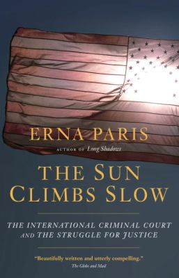 The Sun Climbs Slow : The International Criminal Court and the Struggle for Justice - Erna Paris