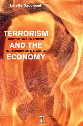 Terrorism and the Economy: How the War on Terror is Bankrupting the World - Loretta Napoleoni