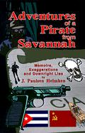 Adventures of a Pirate from Savannah: Memoirs, Exaggerations and Downright Lies - Helmken, J. Paulsen