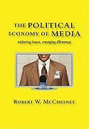 The Political Economy of Media: Enduring Issues, Emerging Dilemmas