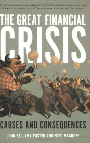 The Great Financial Crisis: Causes and Consequences - John Bellamy Foster, Fred Magdoff