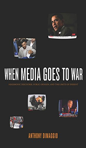 When Media Goes to War: Hegemonic Discourse, Public Opinion, and the Limits of Dissent - Anthony DiMaggio