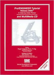 Pro/Engineer Tutorial & Multimedia CD: A Click-By-Click Primer, Release 2000i-2