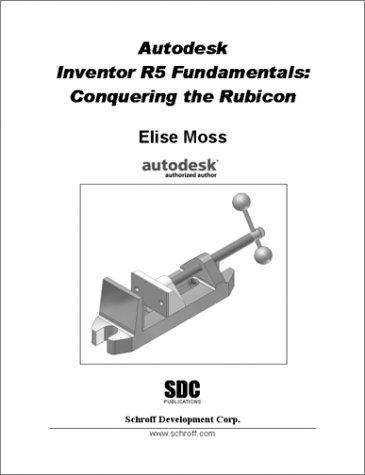 Autodesk Inventor R5 Fundamentals: Conquering the Rubicon - Elise Moss