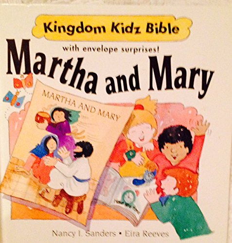 Martha and Mary: With Envelope Surprises (Kingdom Kidz Bible With Envelope Surprises!) - Eira Reeves; Nancy I. Sanders